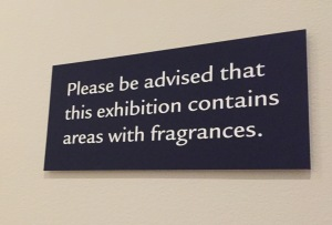 Not a sign you usually see in a museum. You have to pay attention to catch a whiff of these lovely aromas.